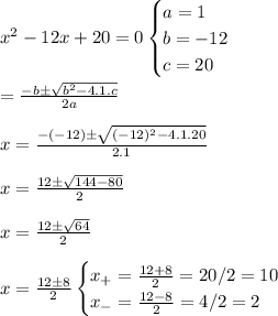 x^{2}-12x+20=0\begin{cases}a=1\\b=-12\\c=20\end{cases} \\\\\x=\frac{-b\±\sqrt{b^{2}-4.1.c}}{2a} \\\\x=\frac{-(-12)\±\sqrt{(-12)^{2}-4.1.20}}{2.1} \\\\x=\frac{12\±\sqrt{144-80}}{2} \\\\x=\frac{12\±\sqrt{64}}{2}\\\\x=\frac{12\±8}{2}\begin{cases}x_{+}=\frac{12+8}{2}=20/2=10\\x_{-}=\frac{12-8}{2}=4/2=2\end{cases}