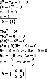 x^{2}-2x+1=0\\(x-1)^2=0\\x-1=0\\x=1\\\boxed{S=\{1\}}\\\\25x^{2}=81\\25x^{2}-81=0\\(5x)^{2}-9^2=0\\(5x+9)(5x-9)=0\\5x+9=0\ \ ou\ \ 5x-9=0\\5x=-9\ \ ou\ \ 5x=9\\x=-\dfrac{9}{5}\ \ ou\ \ x=\dfrac{9}{5}\\\\\boxed{S=\{-\dfrac{9}{5};\dfrac{9}{5}\}}