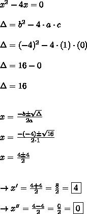 x^{2}-4x = 0\\\\\Delta = b^{2}-4 \cdot a \cdot c\\\\\Delta = (-4)^{2} - 4 \cdot (1) \cdot (0)\\\\\Delta = 16-0\\\\\Delta = 16\\\\\\x = \frac{-b \pm \sqrt{\Delta}}{2a}\\\\x = \frac{-(-4) \pm \sqrt{16}}{2 \cdot 1}\\\\x = \frac{4 \pm 4}{2}\\\\\\\rightarrow x' = \frac{4 + 4}{2} = \frac{8}{2} = \boxed{4}\\\\\rightarrow x'' = \frac{4 - 4}{2} = \frac{0}{2} = \boxed{0}