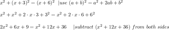 x^2+(x+3)^2=(x+6)^2\ \ |use\ (a+b)^2=a^2+2ab+b^2\\x^2+x^2+2\cdot x\cdot3+3^2=x^2+2\cdot x\cdot6+6^2\\2x^2+6x+9=x^2+12x+36\ \ \ \ |subtract\ (x^2+12x+36)\ from\ both\ sides