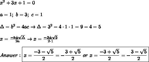 x^2+3x+1=0\\\\a=1;\ b=3;\ c=1\\\\\Delta=b^2-4ac\to\Delta=3^2-4\cdot1\cdot1=9-4=5\\\\x=\frac{-b\pm\sqrt\Delta}{2a}\to x=\frac{-3\pm\sqrt5}{2\cdot1}\\\\Answer:\boxed{x=\frac{-3-\sqrt5}{2}=-\frac{3+\sqrt5}{2}\ or\ x=\frac{-3+\sqrt5}{2}=-\frac{3-\sqrt5}{2}}