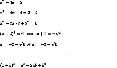 x^2+4x=2\\\\x^2+4x+4=2+4\\\\x^2+2x\cdot2+2^2=6\\\\(x+2)^2=6\iff x+2=\pm\sqrt6\\\\x=-2-\sqrt6\ or\ x=-2+\sqrt6\\\\---------------------------\\\\(a+b)^2=a^2+2ab+b^2