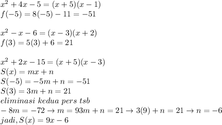 x^2+4x-5=(x+5)(x-1)\\f(-5)=8(-5)-11=-51\\\\x^2-x-6=(x-3)(x+2)\\f(3)=5(3)+6=21\\\\x^2+2x-15=(x+5)(x-3)\\S(x)=mx+n\\S(-5)=-5m+n=-51\\S(3)=3m+n=21\\eliminasi\ kedua\ pers\ tsb\\-8m=-72 \rightarrow m=93m+n=21 \rightarrow 3(9)+n=21 \rightarrow n=-6\\jadi, S(x)=9x-6
