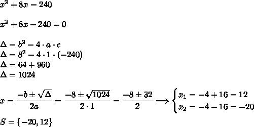 x^2+8x=240\\\\x^2+8x-240=0\\\\\Delta=b^2-4\cdot a\cdot c\\\Delta=8^2-4\cdot1\cdot(-240)\\\Delta=64+960\\\Delta=1024\\\\x=\dfrac{-b\pm\sqrt{\Delta}}{2a}=\dfrac{-8\pm\sqrt{1024}}{2\cdot1}=\dfrac{-8\pm32}{2}\Longrightarrow\begin{cases}x_1=-4+16=12\\x_2=-4-16=-20\end{cases}\\\\S=\{-20,12\}