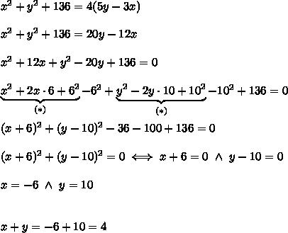 x^2+y^2+136=4(5y-3x)\\\\x^2+y^2+136=20y-12x\\\\x^2+12x+y^2-20y+136=0\\\\\underbrace{x^2+2x\cdot6+6^2}_{(*)}-6^2+\underbrace{y^2-2y\cdot10+10^2}_{(*)}-10^2+136=0\\\\(x+6)^2+(y-10)^2-36-100+136=0\\\\(x+6)^2+(y-10)^2=0\iff x+6=0\ \wedge\ y-10=0\\\\x=-6\ \wedge\ y=10\\\\\\x+y=-6+10=4
