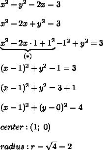 x^2+y^2-2x=3\\\\x^2-2x+y^2=3\\\\\underbrace{x^2-2x\cdot1+1^2}_{(*)}-1^2+y^2=3\\\\(x-1)^2+y^2-1=3\\\\(x-1)^2+y^2=3+1\\\\(x-1)^2+(y-0)^2=4\\\\center:(1;\ 0)\\\\radius:r=\sqrt4=2