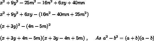x^2 + 9y^2 - 25m^2 -16n^2+6xy+40mn \\ \\ x^2+9y^2+6xy - (16n^2-40mn+25m^2) \\ \\ (x+3y)^2 - (4n-5m)^2 \\ \\ (x+3y+4n-5m)(x+3y-4n+5m)\ ,\ \ \ \ As\ a^2 - b^2 = (a+b)(a-b) \\