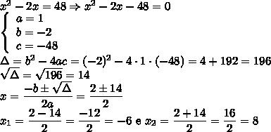 x^2 - 2x = 48 \Rightarrow x^2 - 2x - 48 = 0\\ \left\{\begin{array}{l} a = 1\\b = -2\\c = -48 \end{array}\right. \\ \Delta = b^2-4ac = (-2)^2 - 4\cdot 1\cdot(-48) = 4 + 192 = 196\\ \sqrt{\Delta} = \sqrt{196} = 14\\ x = \dfrac{-b \pm \sqrt{\Delta}}{2a} = \dfrac{2 \pm 14}{2}\\ x_1 = \dfrac{2 - 14}{2} = \dfrac{-12}{2} = -6 \text{ e } x_2 = \dfrac{2 + 14}{2} = \dfrac{16}{2} = 8