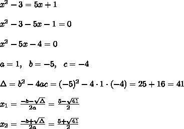 x^2 - 3 = 5x + 1 \\ \\x^2 - 3 -5x - 1 =0 \\ \\x^2   -5x - 4 =0\\ \\a=1 , \ \ b=-5, \ \ c=-4\\ \\ \Delta =b^2-4ac = (-5)^2 -4\cdot1\cdot (-4) = 25+16=41 \\ \\x_{1}=\frac{-b-\sqrt{\Delta} }{2a}=\frac{5-\sqrt{41}}{2 } \\ \\x_{2}=\frac{-b+\sqrt{\Delta} }{2a}=\frac{5+\sqrt{41}}{2 }