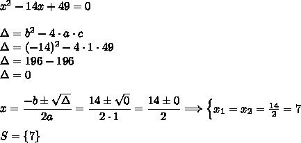 x^2-14x+49=0\\\\\Delta=b^2-4\cdot a\cdot c\\\Delta=(-14)^2-4\cdot1\cdot49\\\Delta=196-196\\\Delta=0\\\\x=\dfrac{-b\pm\sqrt{\Delta}}{2a}=\dfrac{14\pm\sqrt{0}}{2\cdot1}=\dfrac{14\pm0}{2}\Longrightarrow\begin{cases}x_1=x_2=\frac{14}{2}=7\end{cases}\\\\S=\{7\}