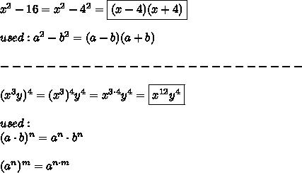 x^2-16=x^2-4^2=\boxed{(x-4)(x+4)}\\\\used:a^2-b^2=(a-b)(a+b)\\\\--------------------------\\\\(x^3y)^4=(x^3)^4y^4=x^{3\cdot4}y^4=\boxed{x^{12}y^4}\\\\used:\\(a\cdot b)^n=a^n\cdot b^n\\\\(a^n)^m=a^{n\cdot m}
