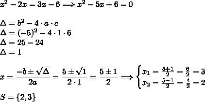x^2-2x=3x-6\Longrightarrow x^2-5x+6=0\\\\\Delta=b^2-4\cdot a\cdot c\\\Delta=(-5)^2-4\cdot1\cdot6\\\Delta=25-24\\\Delta=1\\\\x=\dfrac{-b\pm\sqrt{\Delta}}{2a}=\dfrac{5\pm\sqrt{1}}{2\cdot1}=\dfrac{5\pm1}{2}\Longrightarrow\begin{cases}x_1=\frac{5+1}{2}=\frac{6}{2}=3\\x_2=\frac{5-1}{2}=\frac{4}{2}=2\end{cases}\\\\S=\{2,3\}