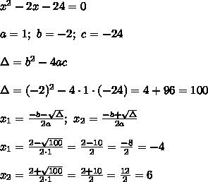 x^2-2x-24=0\\\\a=1;\ b=-2;\ c=-24\\\\\Delta=b^2-4ac\\\\\Delta=(-2)^2-4\cdot1\cdot(-24)=4+96=100\\\\x_1=\frac{-b-\sqrt\Delta}{2a};\ x_2=\frac{-b+\sqrt\Delta}{2a}\\\\x_1=\frac{2-\sqrt{100}}{2\cdot1}=\frac{2-10}{2}=\frac{-8}{2}=-4\\\\x_2=\frac{2+\sqrt{100}}{2\cdot1}=\frac{2+10}{2}=\frac{12}{2}=6