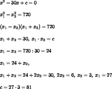 x^2-30x+c=0\\\\x_1^2-x_2^2=720\\\\(x_1-x_2)(x_1+x_2)=720\\\\x_1+x_2=30,\; x_1\cdot x_2=c\\\\x_1-x_2=720:30=24\\\\x_1=24+x_2,\\\\x_1+x_2=24+2x_2=30,\; 2x_2=6,\; x_2=3,\; x_1=27\\\\c=27\cdot 3=81