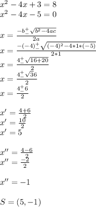 x^2-4x+3=8\\x^2-4x-5=0\\\\x=\frac{-b^+_-\sqrt {b^2-4ac}}{2a}\\x=\frac{-(-4)^+_-\sqrt{(-4)^2-4*1*(-5)}}{2*1}\\x=\frac{4^+_-\sqrt{16+20}}{2}\\x=\frac{4^+_-\sqrt36}{2}\\x=\frac{4^+_-6}{2}\\\\x'=\frac{4+6}{2}\\x'=\frac{10}{2}\\x'=5\\\\x''=\frac{4-6}{2}\\x''=\frac{-2}{2}\\\\x''=-1\\\\\ S=(5,-1)