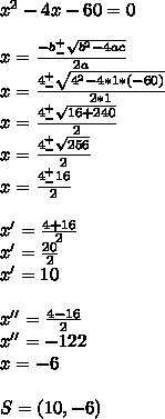 x^2-4x-60=0\\\\x=\frac{-b^+_-\sqrt{b^2-4ac}}{2a}\\x=\frac{4^+_-\sqrt{4^2-4*1*(-60)}}{2*1}\\x=\frac{4^+_-\sqrt{16+240}}{2}\\x=\frac{4^+_-\sqrt{256}}{2}\\x=\frac{4^+_-16}{2}\\\\x'=\frac{4+16}{2}\\x'=\frac{20}{2}\\x'=10\\\\x''= \frac{4-16}{2}\\x''={-12}{2}\\x= -6\\\\S=(10,-6)
