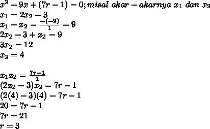 x^2-9x+(7r-1)=0;misal\ akar-akarnya\ x_1\ dan\ x_2\\x_1=2x_2-3\\x_1+x_2=\frac{-(-9)}{1}=9\\2x_2-3+x_2=9\\3x_2=12\\x_2=4\\\\x_1x_2=\frac{7r-1}{1}\\(2x_2-3)x_2=7r-1\\(2(4)-3)(4)=7r-1\\20=7r-1\\7r=21\\r=3