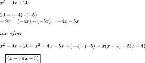 x^2-9x+20\\\\20=(-4)\cdot(-5)\\-9x=(-4x)+(-5x)=-4x-5x \\\\therefore\\\\x^2-9x+20=x^2-4x-5x+(-4)\cdot(-5)=x(x-4)-5(x-4)\\\\=\boxed{(x-4)(x-5)}