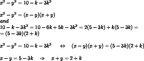 x^2-y^2=10-k-3k^2\\\\x^2-y^2=(x-y)(x+y)\\and\\10-k-3k^2=10-6k+5k-3k^2=2(5-3k)+k(5-3k)=\\=(5-3k)(2+k)\\\\\ x^2-y^2=10-k-3k^2\ \ \ \ \Leftrightarrow \ \ \ (x-y)(x+y)=(5-3k)(2+k)\\\\x-y=5-3k \ \ \ \Rightarrow\ \ \ x+y=2+k