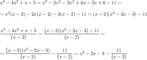 x^3-4x^2+x-5=x^3-2x^2-2x^2+4x-3x+6-11=\\\\=x^2(x-2)-2x(x-2)-3(x-2)-11=(x-2)(x^2-2x-3)-11\\\\\\ \frac{\big{x^3-4x^2+x-5}}{\big{(x-2)}} =\frac{\big{(x-2)(x^2-2x-3)-11}}{\big{(x-2)}} =\\\\\\=\frac{\big{(x-2)(x^2-2x-3)}}{\big{(x-2)}} -\frac{\big{11}}{\big{(x-2)}} =x^2-2x-3-\frac{\big{11}}{\big{(x-2)}}