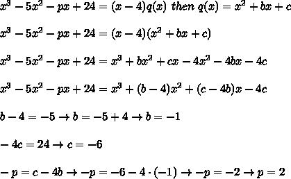 x^3-5x^2-px+24=(x-4)q(x)\ then\ q(x)=x^2+bx+c\\\\x^3-5x^2-px+24=(x-4)(x^2+bx+c)\\\\x^3-5x^2-px+24=x^3+bx^2+cx-4x^2-4bx-4c\\\\x^3-5x^2-px+24=x^3+(b-4)x^2+(c-4b)x-4c\\\\b-4=-5\to b=-5+4\to b=-1\\\\-4c=24\to c=-6\\\\-p=c-4b\to -p=-6-4\cdot(-1)\to-p=-2\to p=2