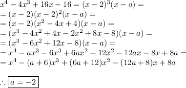 x^4-4x^3+16x-16=(x-2)^3(x-a)=\\=(x-2)(x-2)^2(x-a)=\\=(x-2)(x^2-4x+4)(x-a)=\\=(x^3-4x^2+4x-2x^2+8x-8)(x-a)=\\=(x^3-6x^2+12x-8)(x-a)=\\ =x^4-ax^3-6x^3+6ax^2+12x^2-12ax-8x+8a=\\ =x^4-(a+6)x^3+(6a+12)x^2-(12a+8)x+8a\\\\ \therefore \boxed{a=-2}