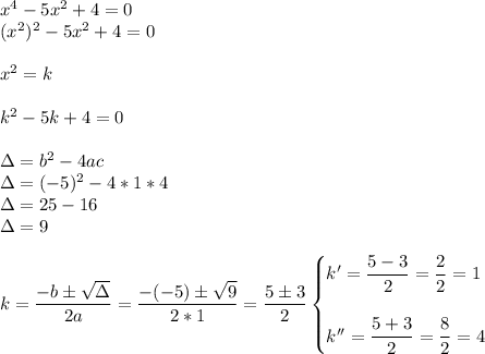 x^4-5x^2+4=0\\(x^2)^2-5 x^{2} +4=0\\\\x^2=k\\\\k^2-5k+4=0\\\\\Delta=b^2-4ac\\\Delta=(-5)^2-4*1*4\\\Delta=25-16\\\Delta=9\\\\k= \dfrac{-b\pm \sqrt{\Delta} }{2a}= \dfrac{-(-5)\pm \sqrt{9} }{2*1}= \dfrac{5\pm3}{2}\begin{cases}k'= \dfrac{5-3}{2}= \dfrac{2}{2}=1\\\\k''= \dfrac{5+3}{2}= \dfrac{8}{2}=4    \end{cases}