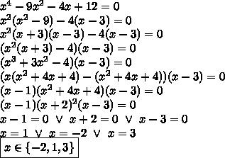 x^4-9x^2-4x+12=0 \\x^2(x^2-9)-4(x-3)=0 \\x^2(x+3)(x-3)-4(x-3)=0 \\(x^2(x+3)-4)(x-3)=0 \\(x^3+3x^2-4)(x-3)=0 \\(x(x^2+4x+4)-(x^2+4x+4))(x-3)=0 \\(x-1)(x^2+4x+4)(x-3)=0 \\(x-1)(x+2)^2(x-3)=0 \\x-1=0 \ \lor \ x+2=0 \ \lor \ x-3=0 \\x=1 \ \lor \ x=-2 \ \lor \ x=3 \\\boxed{x \in \{-2, 1, 3 \} }