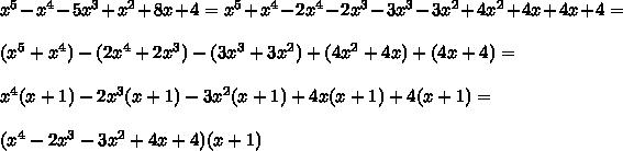 x^5-x^4-5x^3+x^2+8x+4=x^5+x^4-2x^4-2x^3-3x^3-3x^2+4x^2+4x+4x+4=\\\\(x^5+x^4)-(2x^4+2x^3)-(3x^3+3x^2)+(4x^2+4x)+(4x+4)=\\\\x^4(x+1)-2x^3(x+1)-3x^2(x+1)+4x(x+1)+4(x+1)=\\\\(x^4-2x^3-3x^2+4x+4)(x+1)