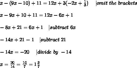 x-(9x-10)+11=12x+3(-2x+\frac{1}{3})\ \ \ \ | omit\ the\ brackets\\\\x-9x+10+11=12x-6x+1\\\\-8x+21=6x+1\ \ \ | subtract\ 6x\\\\-14x+21=1\ \ \ | subtract\ 21\\\\-14x=-20\ \ \ \ | divide\ by\ -14\\\\x=\frac{20}{14}=\frac{10}{7}=1\frac{3}{7}