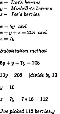 x-\ Ian's\ berries\y-\ Michelle's \ berries\z-\ Joe's\ berries\\x=5y\ \ and\x+y+z=208\ \ and\z=7y \\Substitution\ method\\5y+y+7y=208\\13y=208\ \ \ \ |divide\ by\ 13\\y=16\\z=7y=7*16=112\\Joe\ picked\ 112\ berries.y=