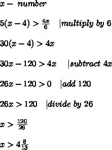 x-\ number\\\\\5(x-4)>\frac{4x}{6}\ \ \ | multiply\ by\ 6\\\\30(x-4)>4x\\\\30x-120>4x\ \ \ \ | subtract\ 4x\\\\26x-120>0\ \ \ | add\ 120\\\\26x>120\ \ \  | divide\ by\ 26\\\\x>\frac{120}{26}\\\\x>4\frac{8}{13}