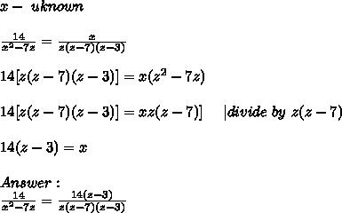 x-\ uknown\\\frac{14}{x^2-7z}=\frac{x}{z(z-7)(z-3)}\\14[z(z-7)(z-3)]=x(z^2-7z)\\ 14[z(z-7)(z-3)]=xz(z-7)] \ \ \ \ | divide\ by\ z(z-7)\\14(z-3)=x\\Answer:\\frac{14}{x^2-7z}=\frac{14(z-3)}{z(z-7)(z-3)}