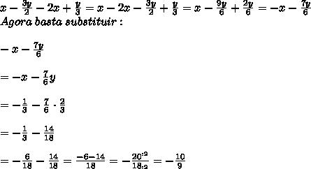 x- \frac{3y}{2} -2x+ \frac{y}{3} =x-2x- \frac{3y}{2} + \frac{y}{3}=x- \frac{9y}{6} + \frac{2y}{6}=-x- \frac{7y}{6}\\ Agora\; basta\; substituir:\\ \\ -x- \frac{7y}{6}\\ \\=-x- \frac{7}{6}y\\ \\=-\frac{1}{3}-\frac{7}{6}\cdot\frac{2}{3}\\ \\=-\frac{1}{3}-\frac{14}{18}\\ \\=-\frac{6}{18}-\frac{14}{18}=\frac{-6-14}{18}=-\frac{20^{:2}}{18_{:2}}=-\frac{10}{9}