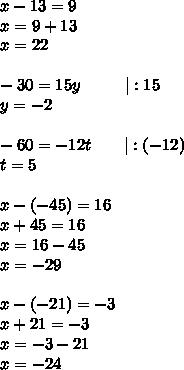 x-13=9\\x=9+13\\x=22\\\\-30=15y\ \ \ \ \ \ \ \  :15\\y=-2\\\\-60=-12t\ \ \ \ \ \  :(-12)\\t=5\\\\x-(-45)=16\\x+45=16\\x=16-45\\x=-29\\\\x-(-21)=-3\\x+21=-3\\x=-3-21\\x=-24