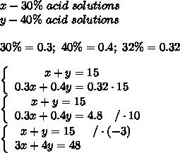 x-30\%\ acid\ solutions\\y-40\%\ acid\ solutions\\\\30\%=0.3;\ 40\%=0.4;\ 32\%=0.32\\\\  \left\{\begin{array}{ccc}x+y=15\\0.3x+0.4y=0.32\cdot15\end{array}\right\\\left\{\begin{array}{ccc}x+y=15\\0.3x+0.4y=4.8&/\cdot10\end{array}\right\\\left\{\begin{array}{ccc}x+y=15&/\cdot(-3)\\3x+4y=48\end{array}\right