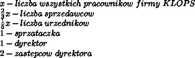 x-liczba\ wszystkich\ pracownikow\ firmy\ KLOPS\\\frac{2}{3}x-liczba\ sprzedawcow\\\frac{1}{5}x-liczba\ urzednikow\\1-sprzataczka\\1-dyrektor\\2-zastepcow\ dyrektora
