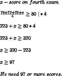 x-score\ on\ fourth\ exam\\\\\frac{76+72+75+x}{4} \geq 80 \ |*4\\\\\223+x \geq 80*4\\\\223+x \geq 320\\\\x \geq 320-223\\\\x \geq 97\\\\He\ need\ 97\ or\ more\ scores.