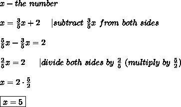 x-the\ number\\\\x=\frac{3}{5}x+2\ \ \ \ |subtract\ \frac{3}{5}x\ from\ both\ sides\\\\\frac{5}{5}x-\frac{3}{5}x=2\\\\\frac{2}{5}x=2\ \ \ \ \ |divide\ both\ sides\ by\ \frac{2}{5}\ (multiply\ by\ \frac{5}{2})\\\\x=2\cdot\frac{5}{2}\\\\\boxed{x=5}