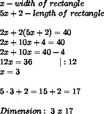 x-width\ of\ rectangle\\5x+2-length\ of\ rectangle\\\\2x+2(5x+2)=40\\2x+10x+4=40\\2x+10x=40-4\\12x=36\ \ \ \ \ \ \ \ \ \ |:12\\x=3\\\\5\cdot3+2=15+2=17\\\\Dimension:\ 3\ x\ 17