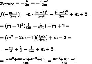 x_{\text{v\'ertice}}=-\frac{b}{2a}=-\frac{m-1}{2m}\\\\ f(-\frac{m-1}{2m})=m\cdot\frac{(m-1)^2}{4m^2}-\frac{(m-1)^2}{2m}+m+2=\\\\ =(m-1)^2(\frac1{4m}-\frac1{2m})+m+2=\\\\ =(m^2-2m+1)(\frac{1-2}{4m})+m+2=\\\\ =-\frac m 4+\frac12-\frac{1}{4m}+m+2=\\\\ =\frac{-m^2+2m-1+4m^2+8m}{4m}=\frac{3m^2+10m-1}{4m}