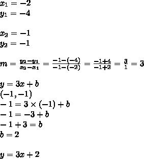x_1=-2 \\ y_1=-4 \\ \\ x_2=-1 \\ y_2=-1 \\ \\m=\frac{y_2-y_1}{x_2-x_1}=\frac{-1-(-4)}{-1-(-2)}=\frac{-1+4}{-1+2}=\frac{3}{1}=3 \\ \\y=3x+b \\(-1,-1) \\-1=3 \times (-1)+b \\-1=-3+b \\-1+3=b \\b=2 \\ \\y=3x+2