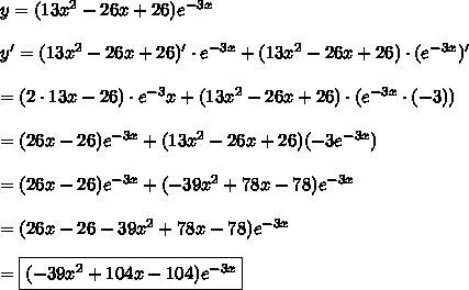 y=(13x^2-26x+26)e^{-3x}\\\\y'=(13x^2-26x+26)'\cdot e^{-3x}+(13x^2-26x+26)\cdot(e^{-3x})'\\\\=(2\cdot13x-26)\cdot e^{-3}x+(13x^2-26x+26)\cdot(e^{-3x}\cdot(-3))\\\\=(26x-26)e^{-3x}+(13x^2-26x+26)(-3e^{-3x})\\\\=(26x-26)e^{-3x}+(-39x^2+78x-78)e^{-3x}\\\\=(26x-26-39x^2+78x-78)e^{-3x}\\\\=\boxed{(-39x^2+104x-104)e^{-3x}}