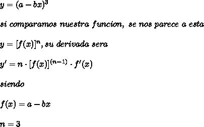 y=(a-bx)^{3}\\ \\si\ comparamos\ nuestra\ funcion,\ se\ nos\ parece\ a\ esta\\ \\y=[f(x)]^{n}, su\ derivada\ sera\\ \\y'=n\cdot[f(x)]^{(n-1)}\cdot f'(x)\\ \\siendo\\ \\f(x)=a-bx\\ \\n=3