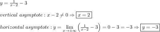 y=\frac{1}{x-2}-3\\\\vertical\ asymptote:x-2\neq0\Rightarrow\boxed{x=2}\\\\horizontal\ asymptote:y=\lim\limits_{x\to\pm\infty}\left(\frac{1}{x-2}-3\right)=0-3=-3\Rightarrow\boxed{y=-3}