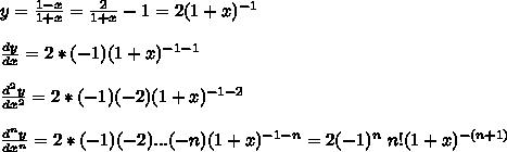 y=\frac{1-x}{1+x}=\frac{2}{1+x}-1=2(1+x)^{-1}\\ \\\frac{dy}{dx}=2*(-1)(1+x)^{-1-1}\\\\\frac{d^2y}{dx^2}=2*(-1)(-2)(1+x)^{-1-2}\\ \\\frac{d^ny}{dx^n}=2*(-1)(-2)...(-n)(1+x)^{-1-n}=2(-1)^n\ n! (1+x)^{-(n+1)}\\