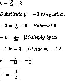 y=\frac{3}{2x}+3\\\\Substitute\ y=-3\ to\ equation\\\\-3=\frac{3}{2x}+3\ \ \ |Subtract\ 3\\\\-6=\frac{3}{2x}\ \ \ |Multiply\ by\ 2x\\\\-12x=3\ \ \ |Divide\ by\ -12\\\\x=-\frac{3}{12}=-\frac{1}{4}\\\\\boxed{x=-\frac{1}{4}}