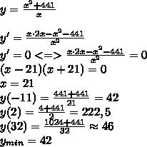 y=\frac{x^2+441}{x}\\\\y'=\frac{x\cdot2x-x^2-441}{x^2}\\y'=0<=>\frac{x\cdot2x-x^2-441}{x^2}=0\\(x-21)(x+21)=0\\x=21\\y(-11)=\frac{441+441}{21}=42\\y(2)=\frac{4+441}{2}=222,5\\y(32)=\frac{1024+441}{32}\approx46\\y_{min}=42