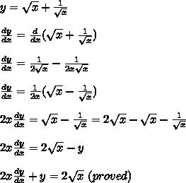 y= \sqrt{x} + \frac{1}{ \sqrt{x} } \\ \\ \frac{dy}{dx} = \frac{d}{dx}(\sqrt{x} + \frac{1}{ \sqrt{x} })\\ \\\frac{dy}{dx}= \frac{1}{2 \sqrt{x} } - \frac{1}{2x \sqrt{x} } \\ \\\frac{dy}{dx}= \frac{1}{2x} (\sqrt{x} - \frac{1}{ \sqrt{x} })\\ \\ 2x  \frac{dy}{dx} =\sqrt{x} - \frac{1}{ \sqrt{x} }=2\sqrt{x} - \sqrt{x} - \frac{1}{ \sqrt{x} }\\ \\ 2x  \frac{dy}{dx} =2\sqrt{x} -y\\ \\2x  \frac{dy}{dx} +y=2 \sqrt{x}\ (proved)