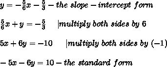 y=-\frac{5}{6}x-\frac{5}{3}-the\ slope-intercept\ form\\\\\frac{5}{6}x+y=-\frac{5}{3}\ \ \ \ |multiply\ both\ sides\ by\ 6\\\\5x+6y=-10\ \ \ \ \ |multiply\ both\ sides\ by\ (-1)\\\\-5x-6y=10-the\ standard\ form